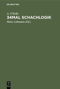 34mal Schachlogik von Lehmann,  Heinz, O'Kelly de Galway,  Albéric