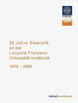 35 Jahre Slawistik an der Leopold-Franzens-Universität Innsbruck 1970-2005 von Ohnheiser,  Ingeborg