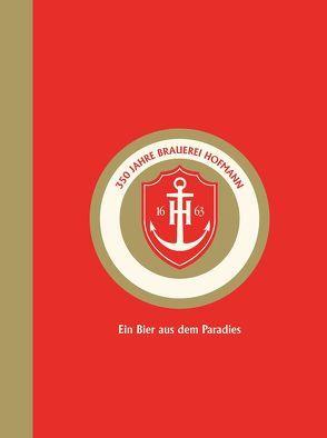 350 Jahre Brauerei Hofmann von Bantele,  Michael, Haberkamm,  Helmut, Mück,  Wolfgang, Schramm,  Godehard