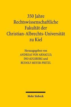 350 Jahre Rechtswissenschaftliche Fakultät der Christian-Albrechts-Universität zu Kiel von Augsberg,  Ino, Meyer-Pritzl,  Rudolf, von Arnauld,  Andreas