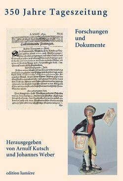 350 Jahre Tageszeitung. Foschungen und Dokumente. von Kutsch,  Arnulf, Weber,  Johannes