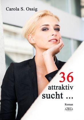 36, attraktiv, sucht… von Ossig,  Carola S.