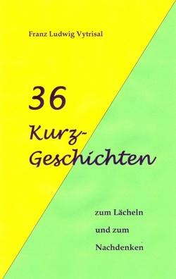 36 Kurzgeschichten von Vytrisal,  Franz Ludwig