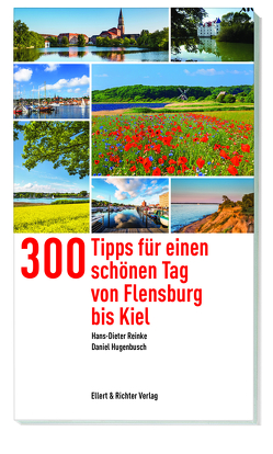 365 Tipps für einen schönen Tag von Flensburg bis Kiel von Hugenbusch,  Daniel, Hugenbusch,  David, Reinke,  Hans-Dieter