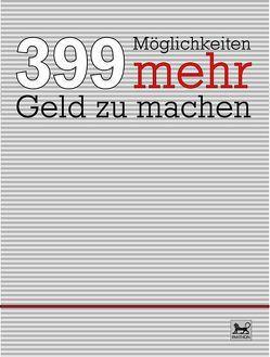 399 Möglichkeiten, mehr Geld zu machen von Kirchmeier,  Peter