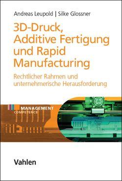 3D-Druck, Additive Fertigung und Rapid Manufacturing von Glossner,  Silke, Leupold,  Andreas
