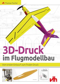 3D-Druck im Flugmodellbau von Fischer,  Thomas