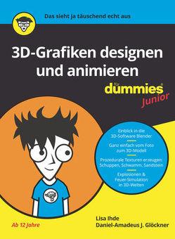 3D-Grafiken designen und animieren für Dummies Junior von Glöckner,  Daniel-Amadeus J., Ihde,  Lisa