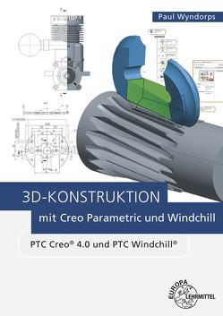 3D-Konstruktion mit Creo Parametric und Windchill von Wyndorps,  Paul