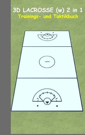 3D Lacrosse (Damen) 2 in 1 Taktikboard und Trainingsbuch von Taane,  Theo von