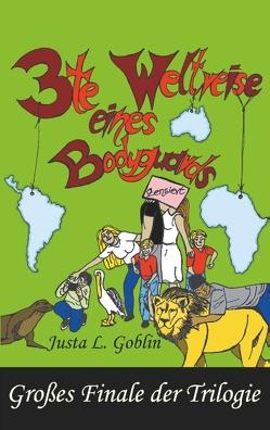 3te Weltreise eines Bodyguards von Goblin,  Justa L.