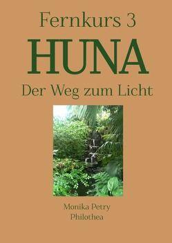 3teiliger Fernkurs HUNA – Der Weg zum Licht / Fernkurs 3: HUNA – Der Weg zum Licht von Petry,  Monika