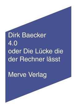 4.0 oder Die Lücke die der Rechner lässt von Baecker,  Dirk