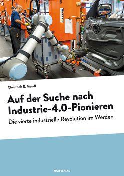 Auf der Suche nach Industrie-4.0-Pionieren von Mandl,  Christoph