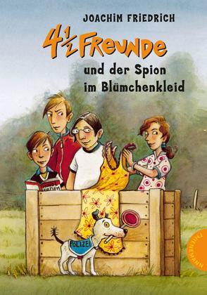 4 1/2 Freunde 19: 4 ½ Freunde und der Spion im Blümchenkleid von Friedrich,  Joachim, Kehn,  Regina