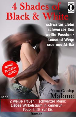4 Shades of Black and White: schwarze Liebe, schwarzer Sex, weiße Passion – tausend Wege raus aus Afrika: 2 weiße Frauen, 1 schwarzer Mann von Malone,  Nana Goulap
