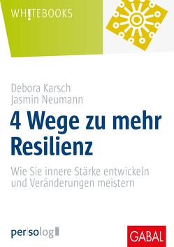 4 Wege zu mehr Resilienz von Karsch,  Debora, Neumann,  Jasmin