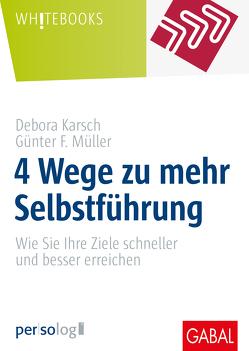 4 Wege zu mehr Selbstführung von Karsch,  Debora, Müller,  Günter F.