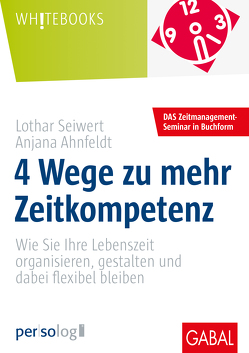 4 Wege zu mehr Zeitkompetenz von Ahnfeldt,  Anjana, Seiwert,  Lothar