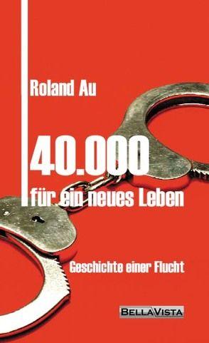 40.000 für ein neues Leben von Au,  Roland