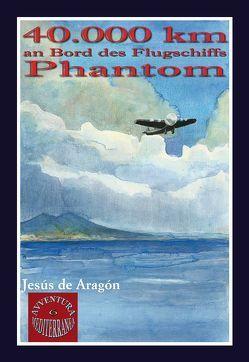 40.000 km an Bord des Flugschiffs Phantom von Aragón,  Jesús de, Chaparro,  Sara, Junkerjürgen,  Ralf