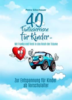 40 Fantasiereisen für Kinder – Mit Franka und Ferdi in das Reich der Träume von Silberbauer,  Petra