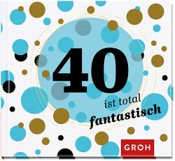40 ist total fantastisch von Groh,  Joachim