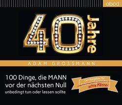 40 Jahre: 100 Dinge, die MANN vor der nächsten Null unbedingt tun oder lassen sollte von Großmann,  Adam, Williams,  Julian