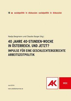 40 Jahre 40-Stunden-Woche in Österreich. Und jetzt? von Bergmann,  Nadja, Sorger,  Claudia