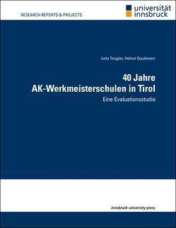 40 Jahre AK-Werkmeisterschulen in Tirol von Staubmann,  Helmut, Torggler,  Jutta