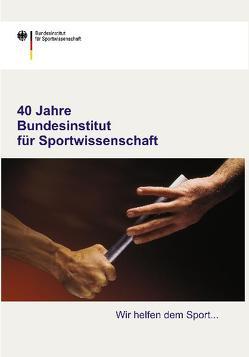 40 Jahre Bundesinstitut für Sportwissenschaft von Breicha-Richter,  Stanislav, Hillenbach,  Elke, Klein,  Klaus, Kukowka,  Dorothea