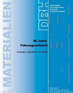 40 Jahre Führungsaufsicht von DBH-Fachverband,  für Soziale Arbeit,  Strafrecht und Kriminalpolitik