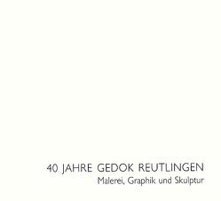 40 Jahre GEDOK Reutlingen. Malerei, Graphik und Skulptur von Drechsler,  Willy, Feist,  Joachim, Oechsle,  Manfred