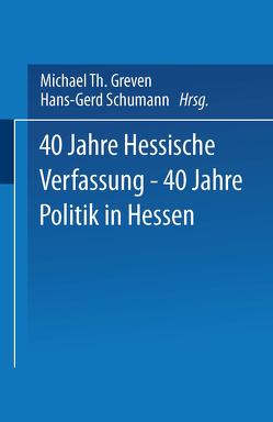 40 Jahre Hessische Verfassung — 40 Jahre Politik in Hessen von Greven,  Michael Th., Schumann,  Hans-Gerd