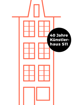 40 Jahre Künstlerhaus S11 1978 bis 2018 von Bürkli,  Anna, Büttiker,  Wanda, Kupper,  Wanda, Rohde,  Martin, Steinmann,  Stefanie, Supino,  Franco