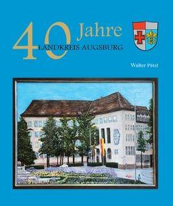 40 Jahre Landkreis Augsburg von Pötzl,  Walter