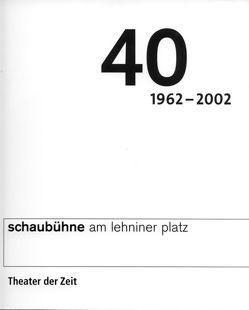 40 Jahre Schaubühne am Lehniner Platz Berlin von Mueller,  Harald, Schitthelm,  Jürgen