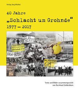40 Jahre 'Schlacht um Grohnde' 1977-2017 von Gelderblom,  Bernhard