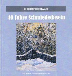 40 Jahre Schmiededasein von Schwabe,  Christoph