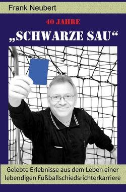 """40 Jahre """"Schwarze Sau"""" von Neubert,  Frank"""