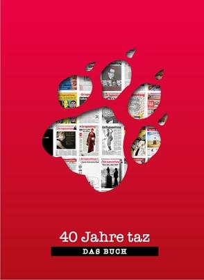 40 Jahre taz – Das Buch von Broeckers,  Mathias, Harwell,  Jeff, Herrmann,  Dominik, Lott,  Isabel, Reinecke,  Stefan