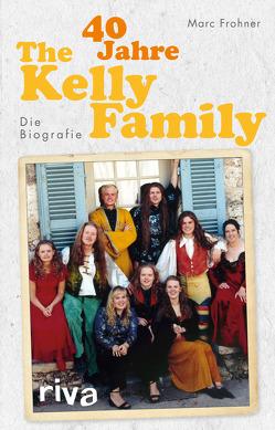 40 Jahre The Kelly Family von Balthasar,  Cord