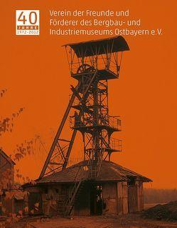 40 Jahre Verein der Freunde und Förderer des Bergbau- und Industriemuseums Ostbayern e.V. von Gebert,  Jörg, Wolf,  Helmut