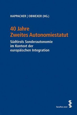 40 Jahre Zweites Autonomiestatut von Happacher,  Esther, Obwexer,  Walter