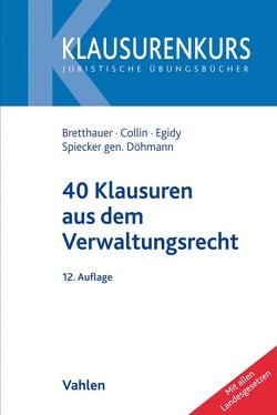 40 Klausuren aus dem Verwaltungsrecht von Bretthauer,  Sebastian, Collin,  Peter, Egidy,  Stefanie, Spiecker gen. Döhmann,  Indra