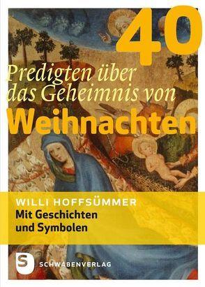 40 Predigten über das Geheimnis von Weihnachten von Hoffsümmer,  Willi