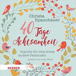 40 Tage Achtsamkeit von Spannbauer,  Christa, Weiss,  Andi