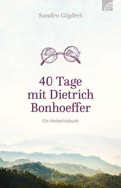 40 Tage mit Dietrich Bonhoeffer von Göpfert,  Sandro