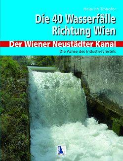 40 Wasserfälle Richtung Wien – Der Wiener Neustädter Kanal von Tinhofer,  Heinrich