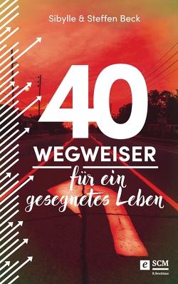 40 Wegweiser für ein gesegnetes Leben von Beck,  Sibylle, Beck,  Steffen